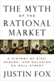 img - for The Myth of the Rational Market: A History of Risk, Reward, and Delusion on Wall Street by Justin Fox (2009-06-09) book / textbook / text book