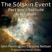 Solitude: The Sólskin Event, Book 1 Audiobook by M. F. Shultz Narrated by John Pennington, Caroline Neilson, Sally Mills, Mabel Rayner