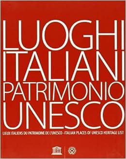 Luoghi italiani patrimonio Unesco. Ediz. multilingue