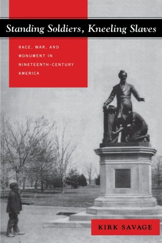 Race 19th Century (Standing Soldiers, Kneeling Slaves: Race, War, and Monument in Nineteenth-Century America)