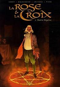 La Rose et la Croix, Tome 2 : Maître Dagelius par Nicolas Jarry