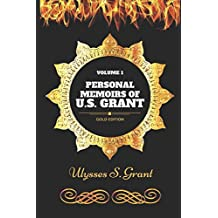 Personal Memoirs Of U.S. Grant - Volume 1: By Ulysses S. Grant - Illustrated