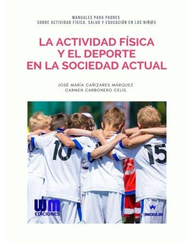 La actividad fisica y el deporte en la sociedad actual (Spanish Edition) [Jose Maria Cañizares Marquez - Carmen Carbonero Celis] (Tapa Blanda)