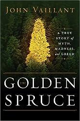 [ THE GOLDEN SPRUCE: A TRUE STORY OF MYTH, MADNESS, AND GREED ] The Golden Spruce: A True Story of Myth, Madness, and Greed By Vaillant, John ( Author ) May-2005 [ Hardcover ]