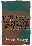 Manifesto of a Passionate Moderate, Susan Haack, 0226311368