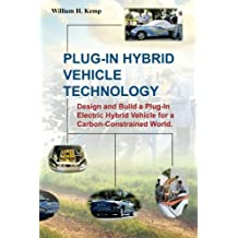 Plug-In Hybrid Vehicle Technology: Design and Build a Plug-In Electric Hybrid Vehicle for a Carbon-Constrained World