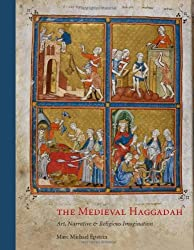 The Medieval Haggadah: Art, Narrative, and Religious Imagination by Marc Michael Epstein (2011-05-09)