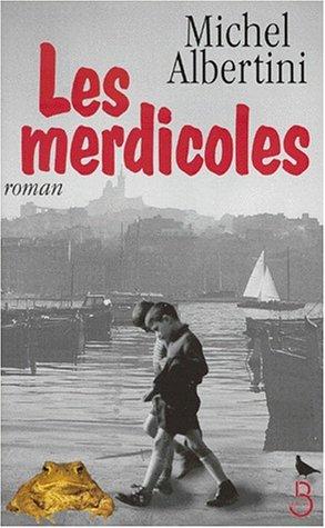 Les merdicoles. suivis dun Petit lexique à lusage des non-Marseillais Michel Albertini