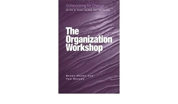 Collaborating For Change The Organization Workshop Oshry Barry Devane Tom 9781583760413 Amazon Com Books