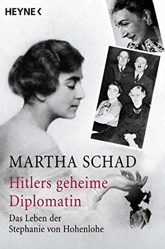 Hitlers geheime Diplomatin: Das Leben der Stephanie von Hohenlohe