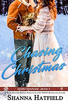 Chasing Christmas: (Sweet Holiday Western Romance) (Rodeo Romance Book 5) by [Hatfield, Shanna]