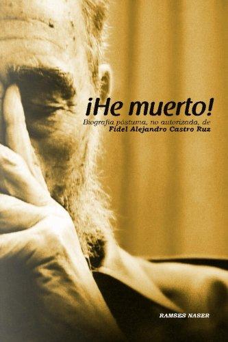 !He Muerto! Biografia postuma, no autorizada de Fidel Alejandro Castro Ruz  [Naser] (Tapa Blanda)