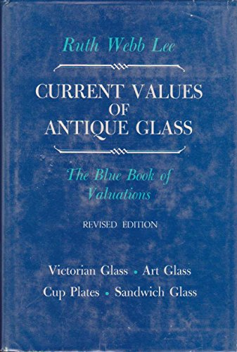(Current values of antique glass: Victorian glass, Sandwich glass, art glass, cup plates;: The blue book of valuations )