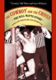 The Cowboy and the Cross: The Bill Watts Story: Rebellion, Wrestling and Redemption