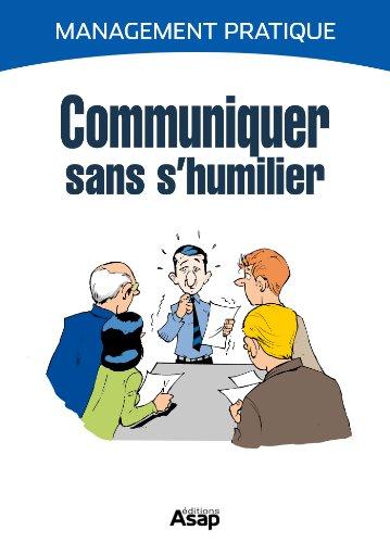 Communiquer sans s'humilier (French Edition)