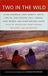 Two in the Wild: Tales of Adventure from Friends, Mothers, and Daughters (Vintage Departures)