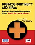 Business Continuity and HIPAA : Business Continuity Management in the Health Care Environment, Barnes, James C., 1931332258