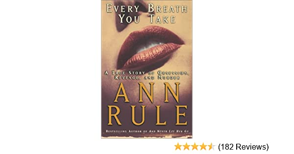 Every Breath You Take: A True Story of Obsession, Revenge, and Murder: Ann Rule: 9780743229272: Amazon.com: Books