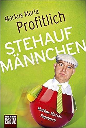 Stehaufmännchen: Markus Marias Tagebuch: Die tragischen Tagebücher des Markus Maria P