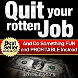 download ebook quit your rotten job...and do something fun and profitable instead: quick and easy ways to make real money from home pdf epub