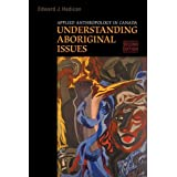 Applied Anthropology in Canada: Understanding Aboriginal Issues: Written by Edward J. Hedican, 2008 Edition, (2nd Edition) Publisher: University of Toronto Press, Schola [Paperback]