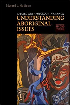 Book Applied Anthropology in Canada: Understanding Aboriginal Issues by Edward J. Hedican (2008-07-30)