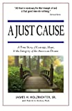 A Just Cause: A True Story of Courage, Hope, & the Integrity of the American Dream