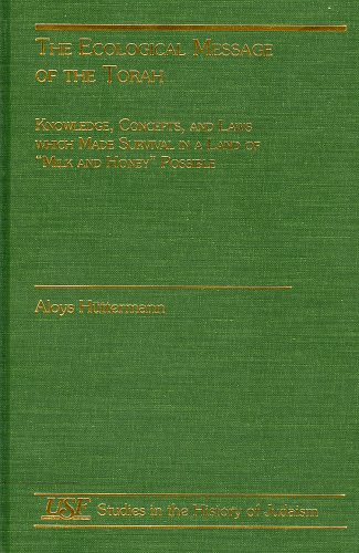 The Ecological Message of the Torah: Knowledge, Concepts and Laws with Made Survival in a land of Milk and Honey Possible (Studies in the History of Judaism)