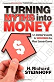 img - for Turning Myths into Money: An Insiders Guide to Winning the Real Estate Game by H. Richard Steinhoff (2011-06-01) book / textbook / text book