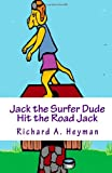 Jack the Surfer Dude ... . . Hit the Road Jack Book 3, Richard Heyman, 1467998931