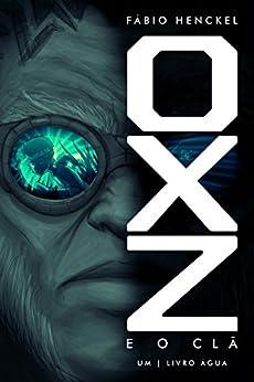 Oxz e o clã: 1 - Livro Água por [Henckel, Fabio]