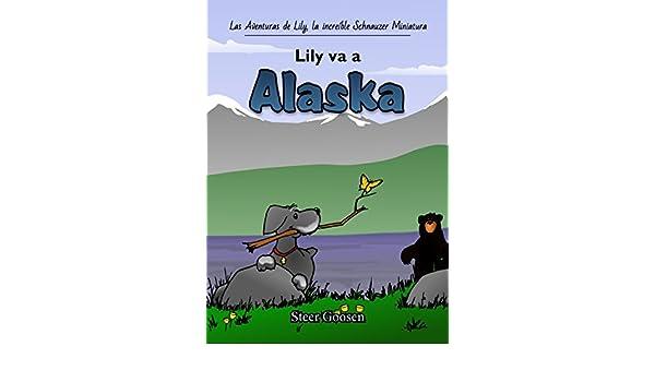 Lily Va a Alaska (Las Aventuras de Lily, la increíble Schnauzer Miniatura nº 1) (Spanish Edition) - Kindle edition by Steer Goosen, Joel Partain, ...