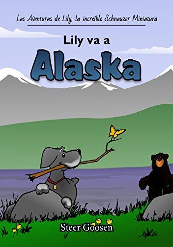 Lily Va a Alaska (Las Aventuras de Lily, la increíble Schnauzer Miniatura nº 1