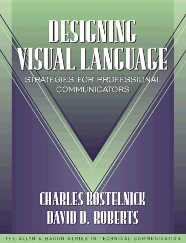 Designing Visual Language: Strategies for Professional Communicators (Part of the Allyn & Bacon Series in Technical Communication) by Longman