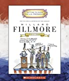 Millard Fillmore: Thirteenth President 1850-1853 (Getting to Know the U.S. Presidents)