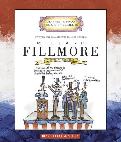 Millard Fillmore: Thirteenth President 1850 - 1853 (Getting to Know the US Presidents) (13th President Of The United States Of America)