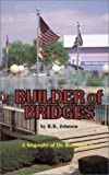 Builder of Bridges, R. K. Johnson, 0890841578