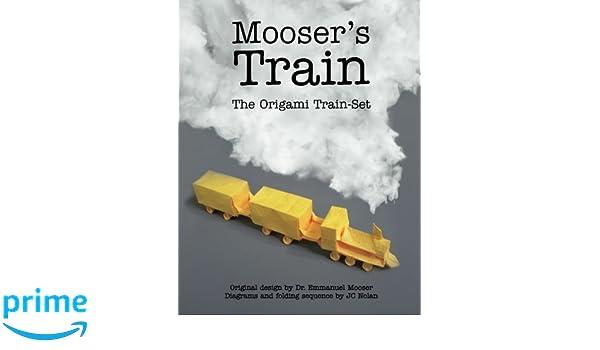 Moosers Train The Origami Set JC Nolan Emmanuel Mooser PhD 9781492800651 Books