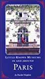 Little Known Museums in and Around Paris, Rachel Kaplan, 0810926768