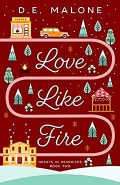 Love Like Fire (Hearts in Hendricks Book 2)