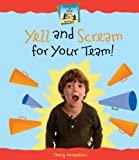 Yell and Scream for Your Team