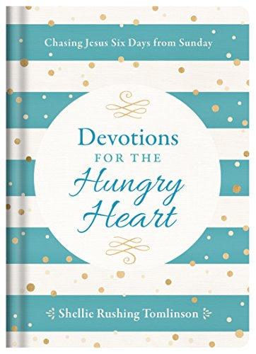 Devotions for the Hungry Heart: Chasing Jesus Six Days from Sunday by [Tomlinson, Shellie Rushing]