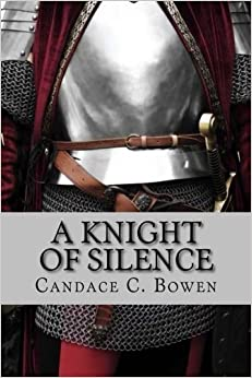 A Knight of Silence: (A Knight Series Book 1) (Volume 1) by Candace C Bowen (2015-07-03)