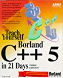Teach Yourself Borland C++ 5 in 21 Days, Craig Arnush, 0672307561