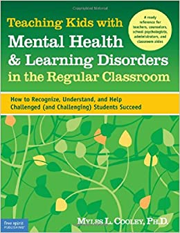 Book Teaching Kids with Mental Health & Learning Disorders in the Regular Classroom: How to Recognize, Understand, and Help Challenged (and Challenging) Students Succeed