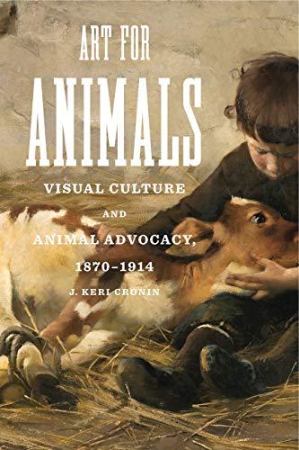1870 Art - Art for Animals: Visual Culture and Animal Advocacy, 1870-1914 (Animalibus)