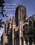 Architecture and Society in Normandy, 1120-1270, Lindy Grant, 0300106866