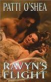 Ravyn's Flight, Patti O'Shea and Patti Oshea, 050552516X