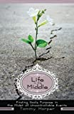 Life in the Middle: Finding God's Purpose in the Midst of Uncontrollable Events