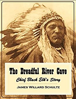 The Dreadful River Cave: Chief Black Elk's Story (1920) by [Schultz, James Willard]